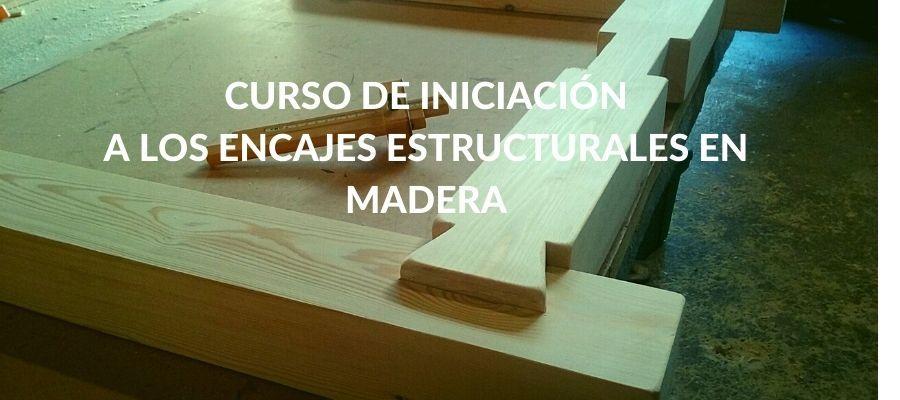 Curso de iniciación a los encajes estructurales en madera
