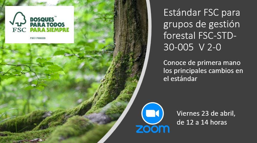 Webinar técnico: Principales cambios en el estándar FSC para grupos de gestión forestal FSC-STD-30-005 V 2-0